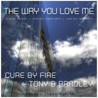 Cure By Fire & Tony B Bradley | The Way You Love Me