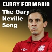 Curry for Mario | The Gary Neville Song
