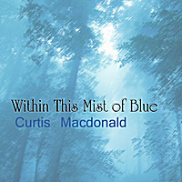 Curtis Macdonald | Within This Mist of Blue