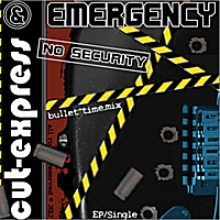 Cut-Express & Emergency | No Security (Bullet-Time.mix)