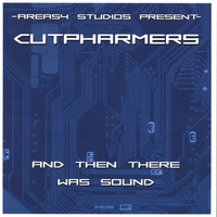 Cutpharmers | And Then There Was Sound...