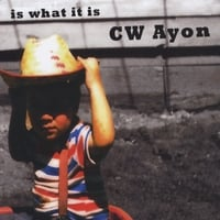 CW Ayon | is what it is