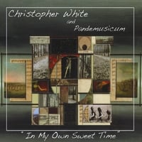 Christopher White and Pandemusicum | In My Own Sweet Time