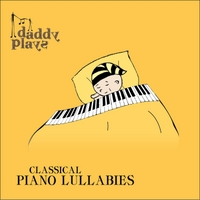 Daddy Plays | Classical Piano Lullabies