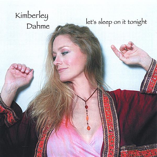 Kimberley Dahme Let S Sleep On It Tonight Cd Baby