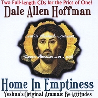 Dale Allen Hoffman | Home In Emptiness: Yeshua's Original Aramaic Be-Attitudes