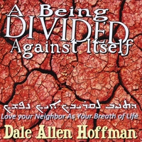 Dale Allen Hoffman | A Being Divided Against Itself