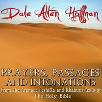 Dale Allen Hoffman | Prayers, Passages and Intonations from the Aramaic Peshitta and Khaburis texts of the Holy Bible