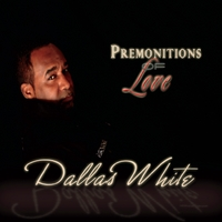Dallas White | Premonitions of Love