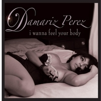 Damariz Perez | I Wanna Feel Your Body