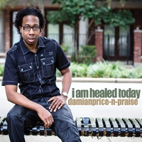 Damian Price-N-Praise | I Am Healed Today