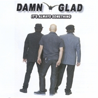Damn Glad | It's Always Something