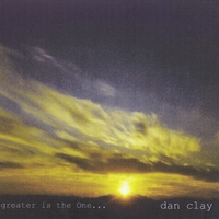 Dan Clay | Greater Is the One...