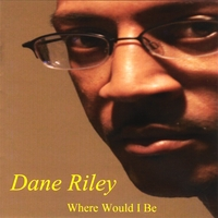 Dane Riley | Where Would I Be