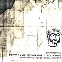 Jesse Dangerously | Eastern Canadian World Tour 2002