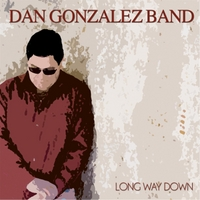 Dan Gonzalez Band | Long Way Down