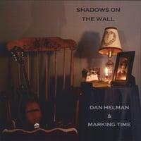 Dan Helman & Marking Time | Shadows On The Wall