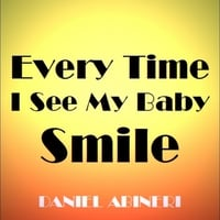 Daniel Abineri | Every Time I See My Baby Smile