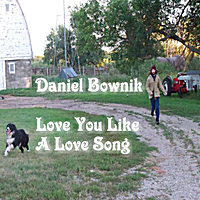 Daniel Bownik | Love You Like a Love Song