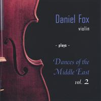 Daniel Fox | Daniel Fox, Violin,, Plays Dances of the Middle East, Vol. 2