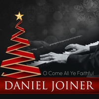 Daniel Joiner | O Come All Ye Faithful
