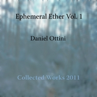 Daniel Ottini | Ephemeral Ether, Vol. 1 (Collected Works 2011)