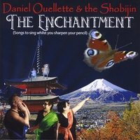Daniel Ouellette and the Shobijin | The Enchantment (Songs to Sing Whilst You Sharpen Your Pencil)