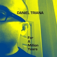 Daniel Triana | For a Million Years