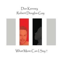 Dan Kenney & Robert Douglas Gay | What More Can I Say?