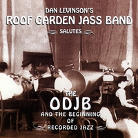 Dan Levinson's Roof Garden Jass Band | Salutes the ODJB and the Beginning of Recorded Jazz