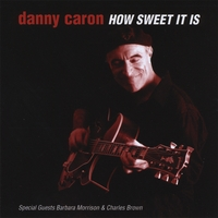 Danny Caron | How Sweet It Is
