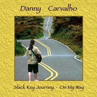 Danny Carvalho | Slack Key Journey - On My Way