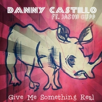 Danny Castillo | Give Me Something Real