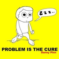 Danny Pinn | Problem Is the Cure