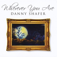 Danny Shafer | Wherever You Are