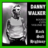 Danny Walker | Rough Cuts Volume 3 - Rock Salt Highway