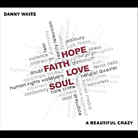 Danny White | A Beautiful Crazy