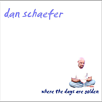 Dan Schaefer | Where the Days are Golden