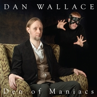 Dan Wallace | Den of Maniacs