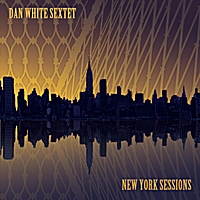 Dan White Sextet | New York Sessions