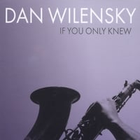 Dan Wilensky | If You Only Knew