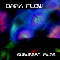 Dark Flow | Suburban Films