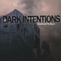 Dark Intentions | Destined To Burn