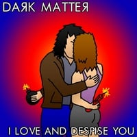 Dark Matter | I Love and Despise You