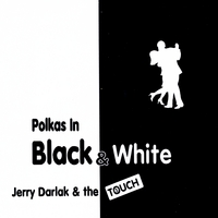 Jerry Darlak & The Touch | Polkas in Black & White