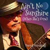 Darrell Grindstaff | Ain't No Sunshine (When She's Gone)