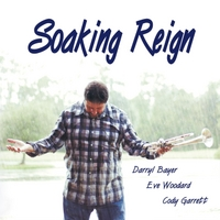 Darryl Bayer, Eve Woodard & Cody Garrett | Soaking Reign