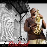 Darryl Donnell Murrill | Closer Than I Realized