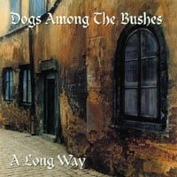 Dogs Among the Bushes | A Long Way