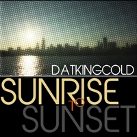 Dat King Cold | Sunrise to Sunset